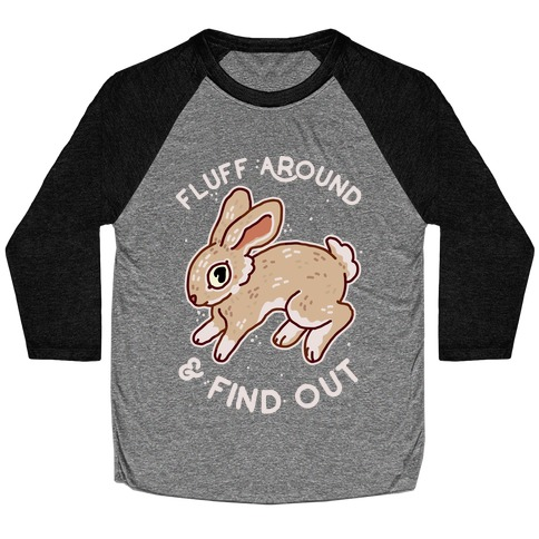 Fluff Around And Find Out Baseball Tee