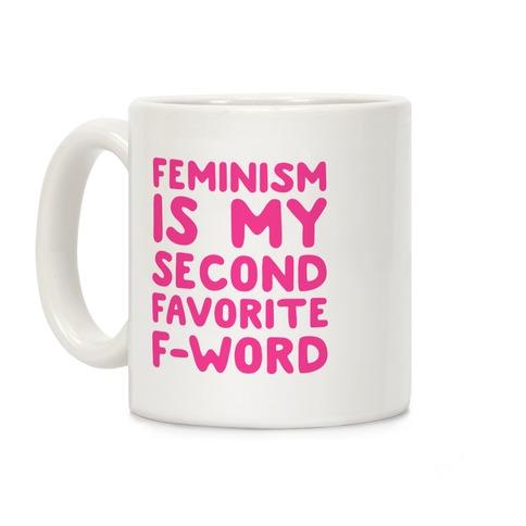 Feminism Is My Second Favorite F-Word Coffee Mug