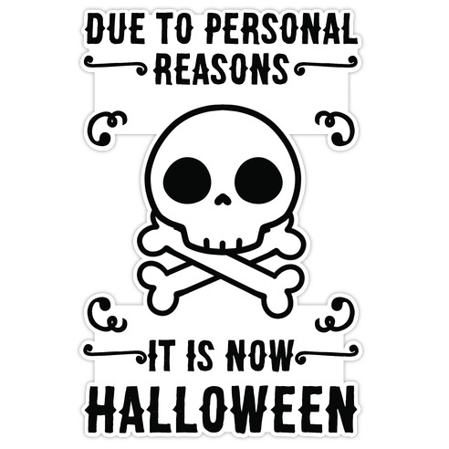 Due To Personal Reasons It Is Now Halloween Skull (Black Text) Die Cut Sticker