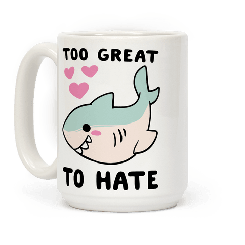 Too Great to Hate  Coffee Mug