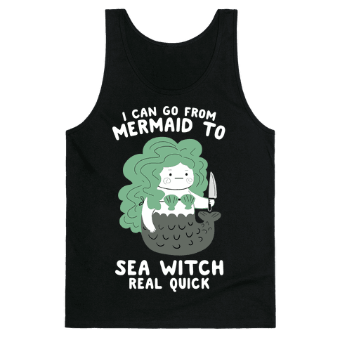 I Can Go From Mermaid To Sea Witch REAL Quick Tank Top