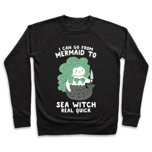I Can Go From Mermaid To Sea Witch REAL Quick Pullover