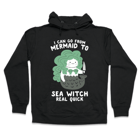 I Can Go From Mermaid To Sea Witch REAL Quick Hooded Sweatshirt
