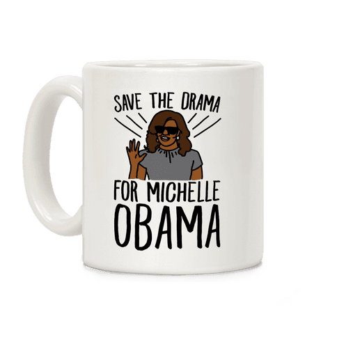 Save The Drama For Michelle Obama  Coffee Mug