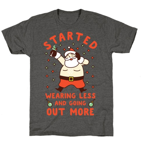 Santa Wearing Less and Going Out More T-Shirt