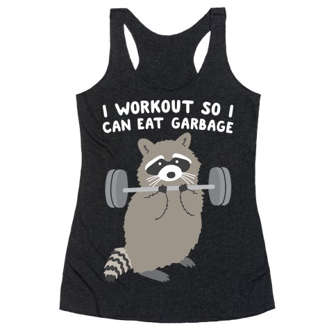 I Workout So I Can Eat Garbage Raccoon Racerback Tank Top