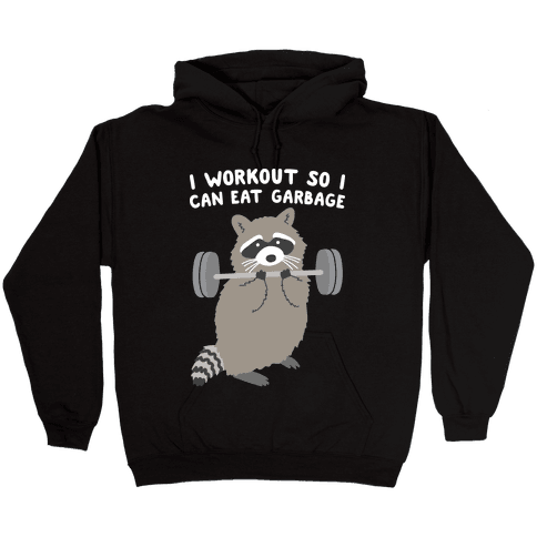 I Workout So I Can Eat Garbage Hooded Sweatshirt
