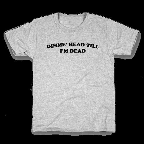 Gimme' Head Till I'm Dead Kids T-Shirt