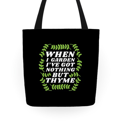 When I Garden I've Got Nothing But Thyme Tote