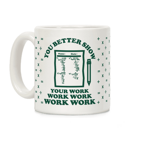 You Better Show Your Work Coffee Mug