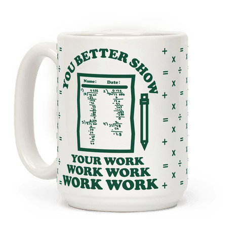 You Better Show Your Work
