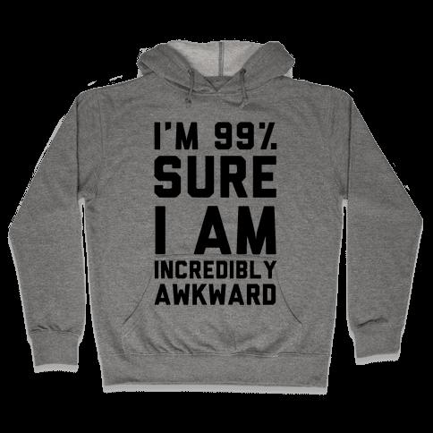 I'm 99% Sure I Am Incredibly Awkward Hooded Sweatshirt
