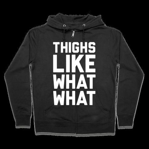 Thighs Like What What Zip Hoodie