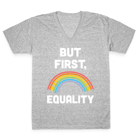 But First, Equality V-Neck Tee Shirt