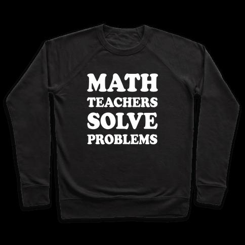 Math Teachers Solve Problems Pullover