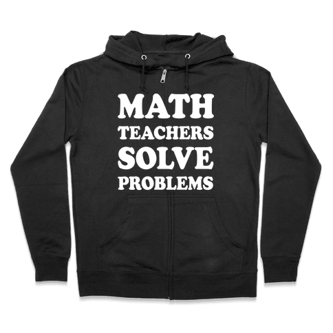 Math Teachers Solve Problems Zip Hoodie