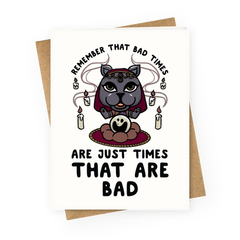 Remember That Bad Times are Just Times That Are Bad Katrina Greeting Card