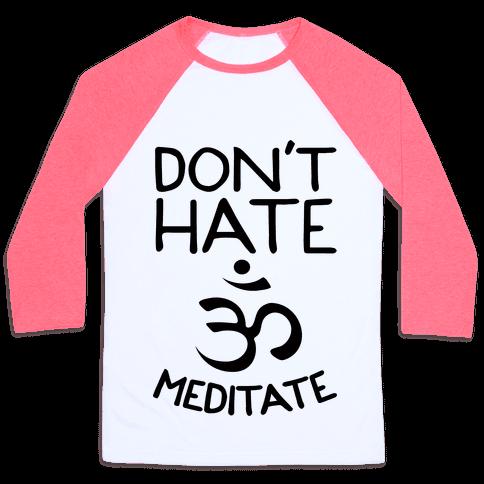 Don't Hate Meditate Baseball Tee