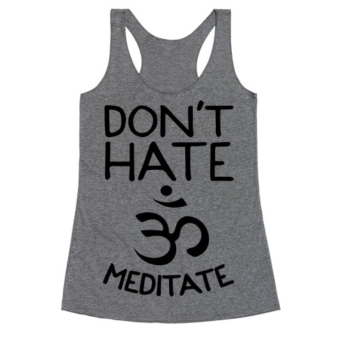 Don't Hate Meditate Racerback Tank Top