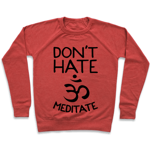 Don't Hate Meditate Pullover