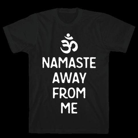 Namaste Away From Me Mens T-Shirt
