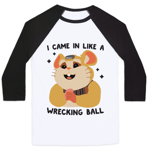 I Came In Like A Wrecking Ball Hammond Baseball Tee