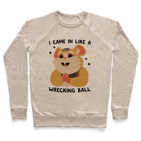 I Came In Like A Wrecking Ball Hammond Pullover