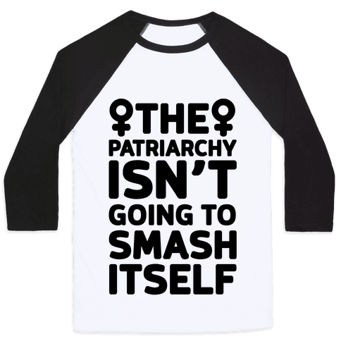 The Patriarchy Isn't Going To Smash Itself Baseball Tee