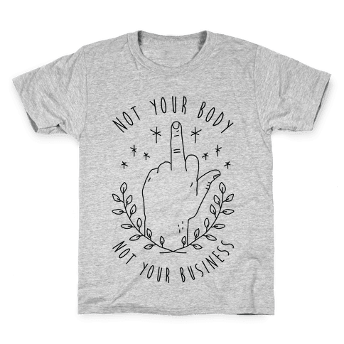 Not Your Body Not Your Business Kids T-Shirt