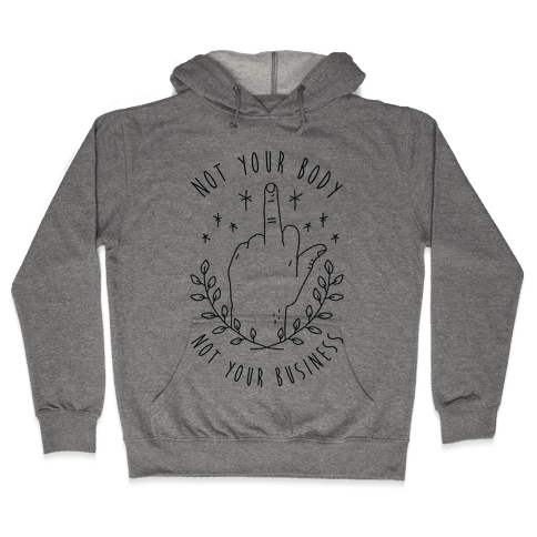 Not Your Body Not Your Business Hooded Sweatshirt