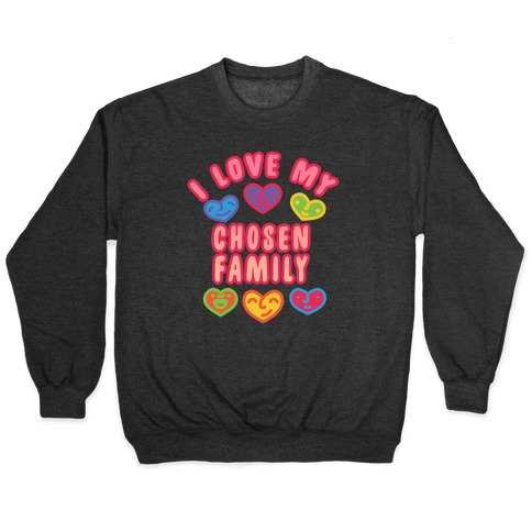 I Love My Chosen Family Pullover