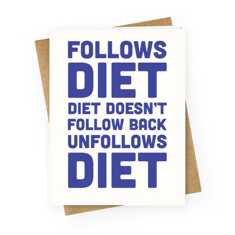 Follows Diet Diet Doesn't Follow Back Unfollows Diet Greeting Card