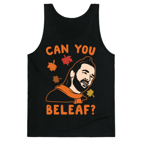 Can You Beleaf Can You Believe Fall Parody White Print Tank Top