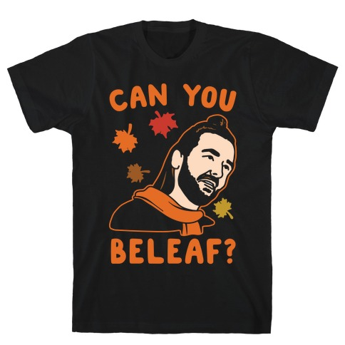 Can You Beleaf Can You Believe Fall Parody White Print T-Shirt