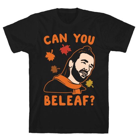 Can You Beleaf Can You Believe Fall Parody White Print Mens T-Shirt
