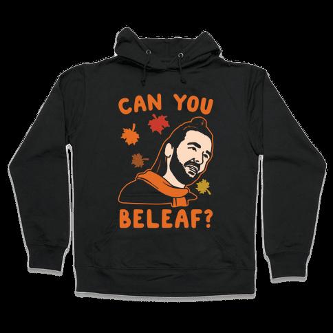 Can You Beleaf Can You Believe Fall Parody White Print Hooded Sweatshirt