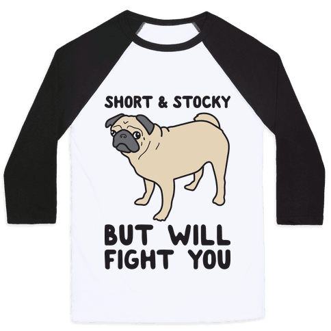 Short & Stocky But Will Fight You Pug Baseball Tee