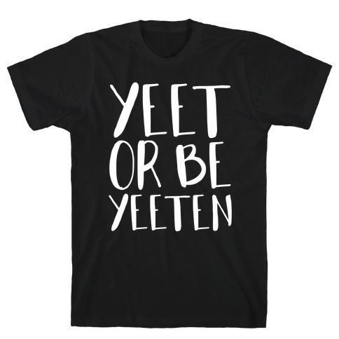 Yeet Or Be Yeeten T-Shirt
