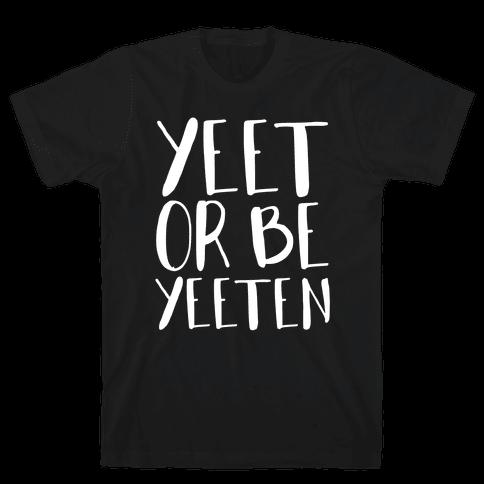 Yeet Or Be Yeeten Mens/Unisex T-Shirt