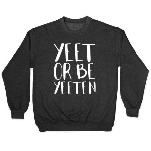 Yeet Or Be Yeeten Pullover