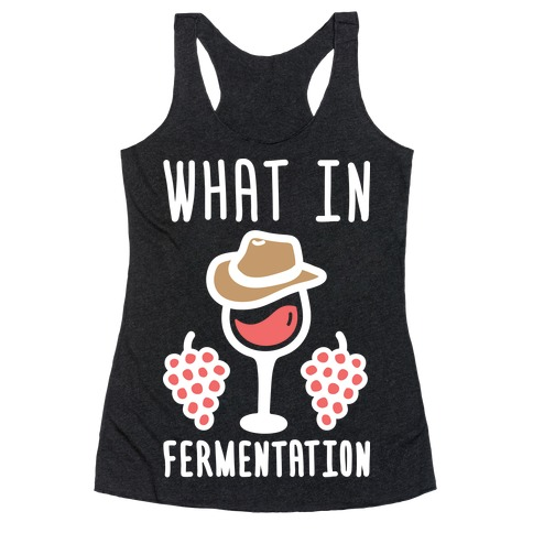 What In Fermentation Racerback Tank Top