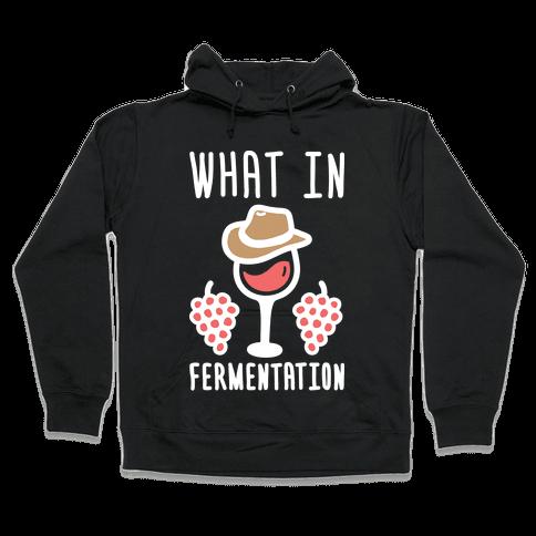 What In Fermentation Hooded Sweatshirt