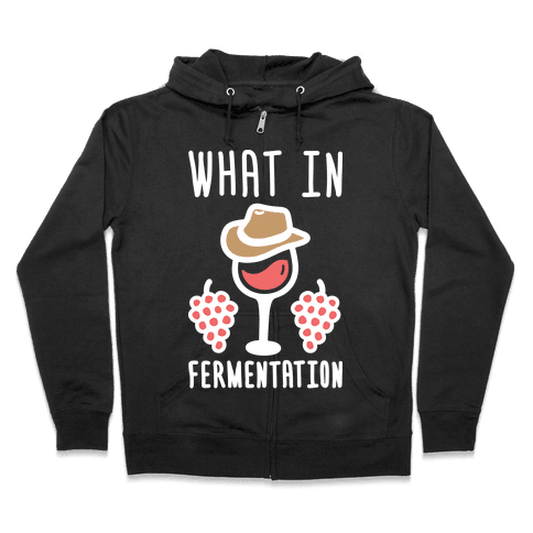 What In Fermentation Zip Hoodie