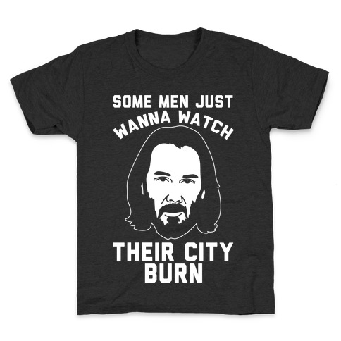 Some Men Just Wanna Watch Their City Burn White Print Kids T-Shirt