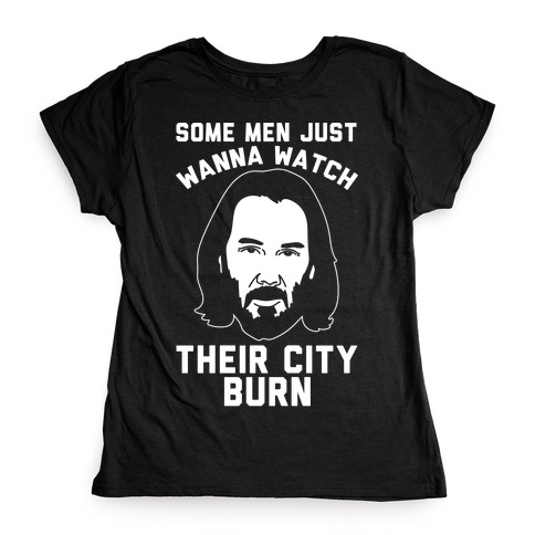 Some Men Just Wanna Watch Their City Burn White Print Womens T-Shirt