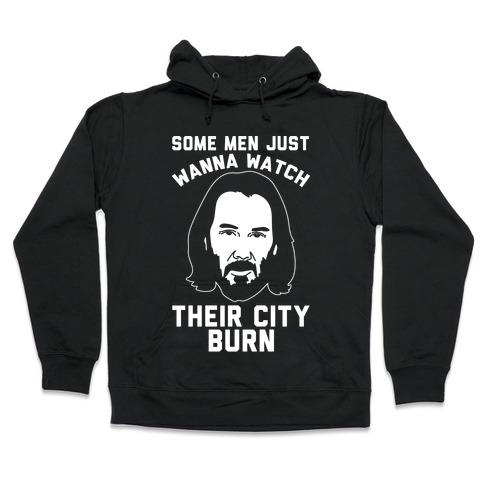 Some Men Just Wanna Watch Their City Burn White Print Hooded Sweatshirt