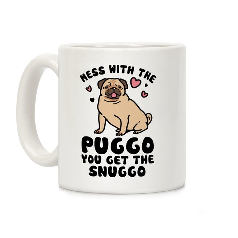 Mess With The Puggo You Get The Snuggo Coffee Mug