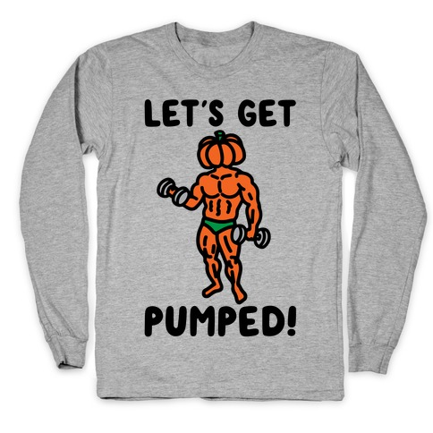 Let's Get Pumped Long Sleeve T-Shirt