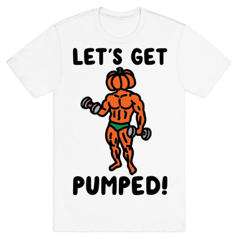 Let's Get Pumped T-Shirt