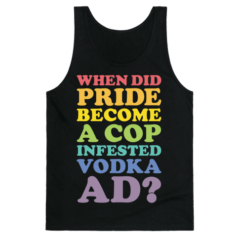 When Did Pride Become a Cop Infested Vodka Ad? Tank Top
